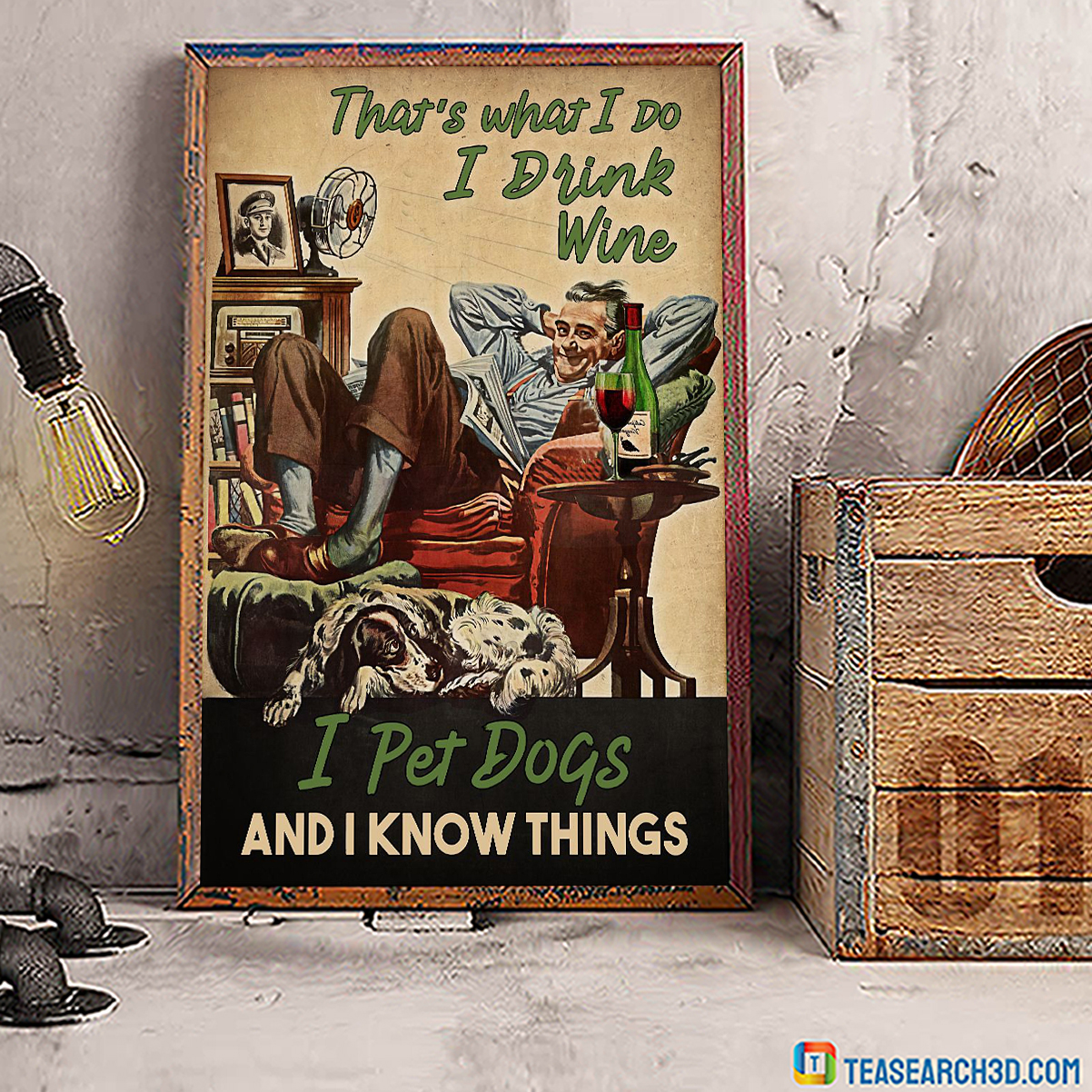 That's what I do I drink wine I pet dogs and I know things poster A3