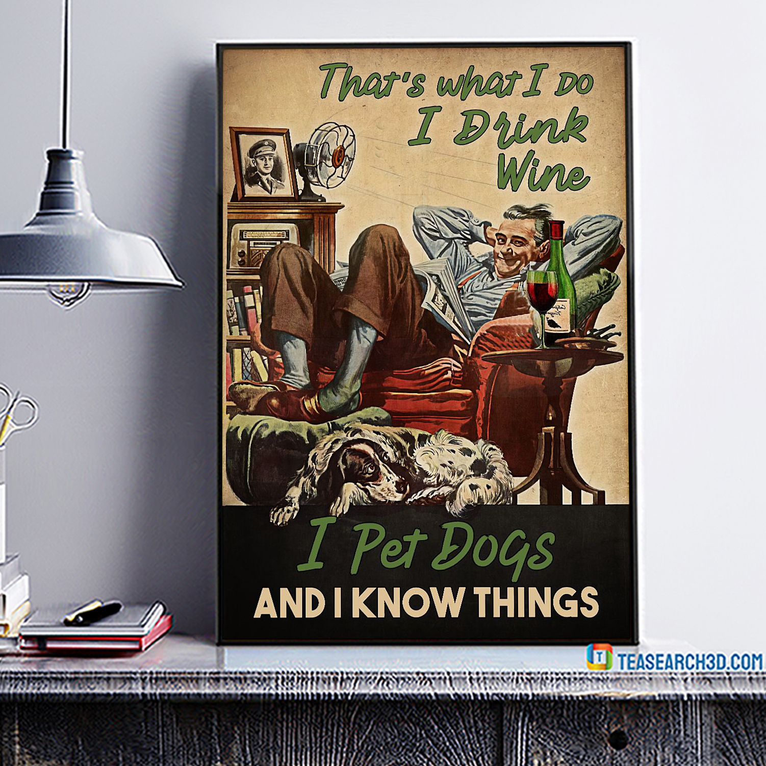 That's what I do I drink wine I pet dogs and I know things poster