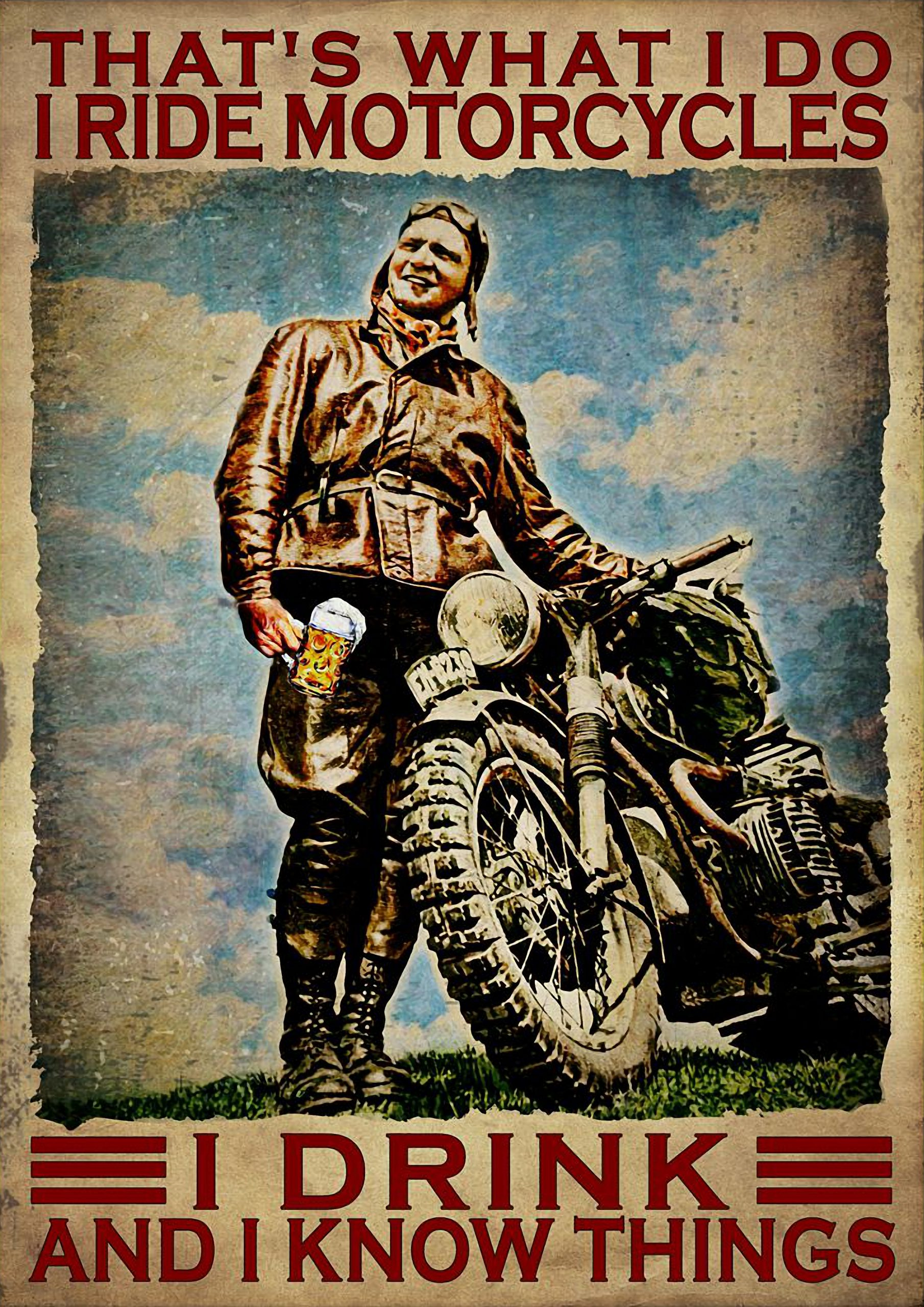 That's what I do I ride motorcycles I drink and I know things poster