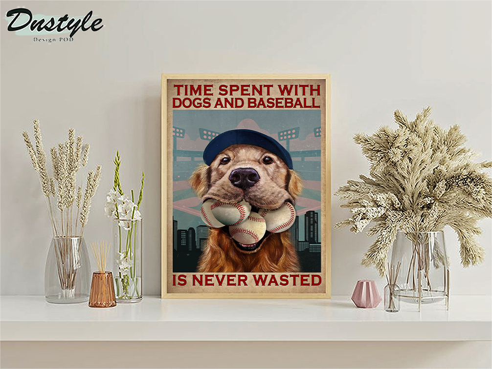Time spent with dogs and baseball is never wasted poster A1