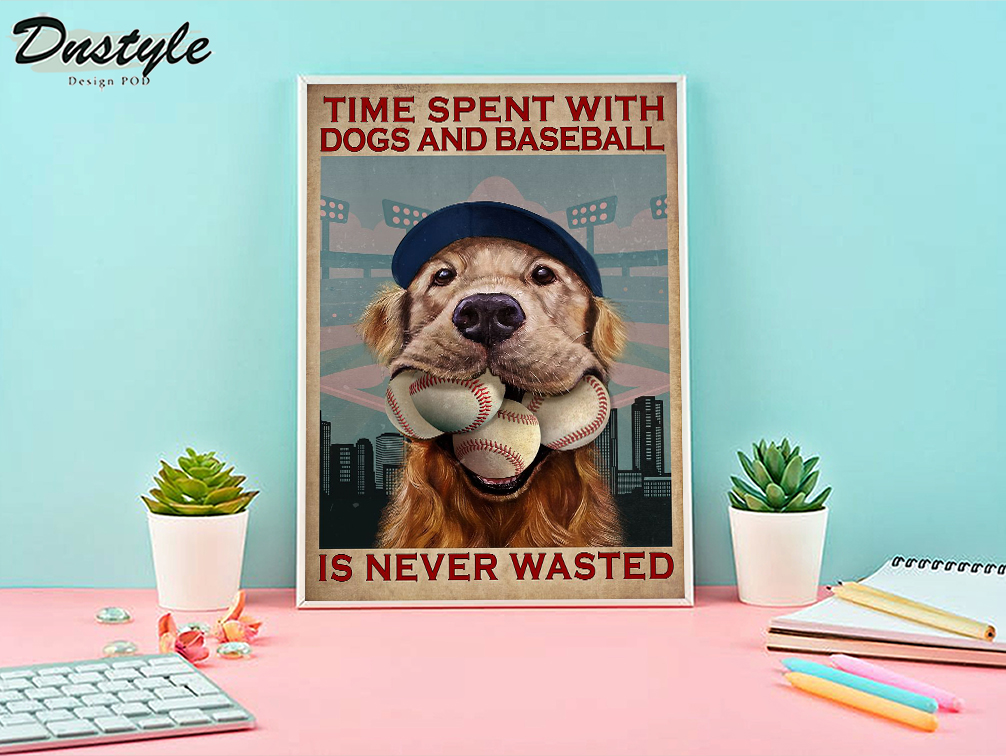 Time spent with dogs and baseball is never wasted poster A2