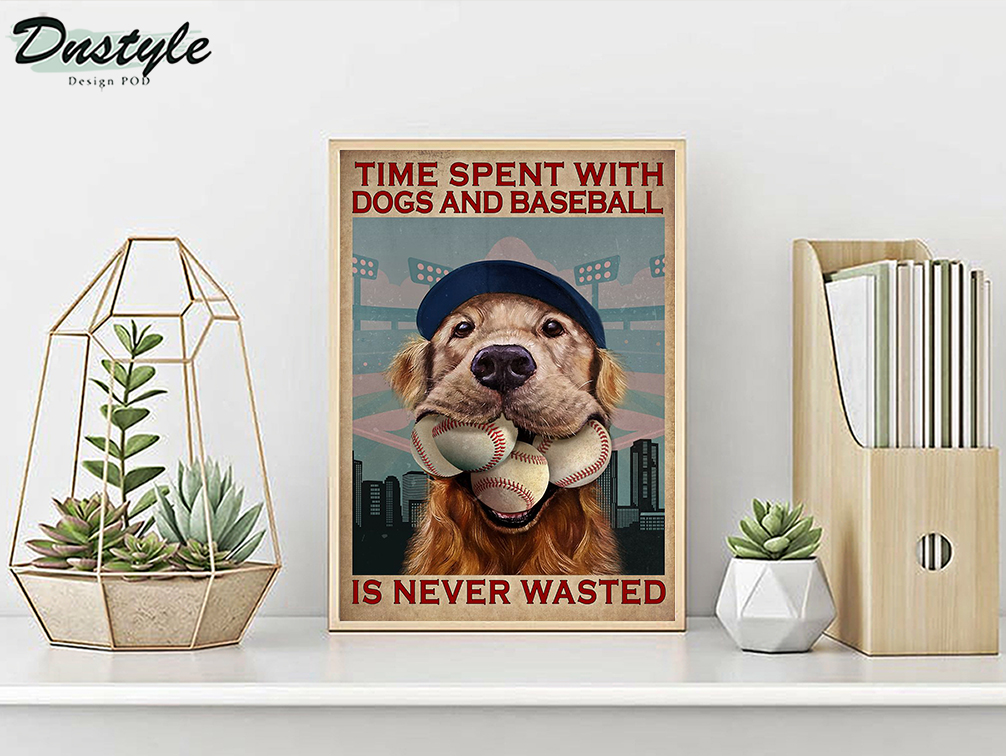Time spent with dogs and baseball is never wasted poster A3