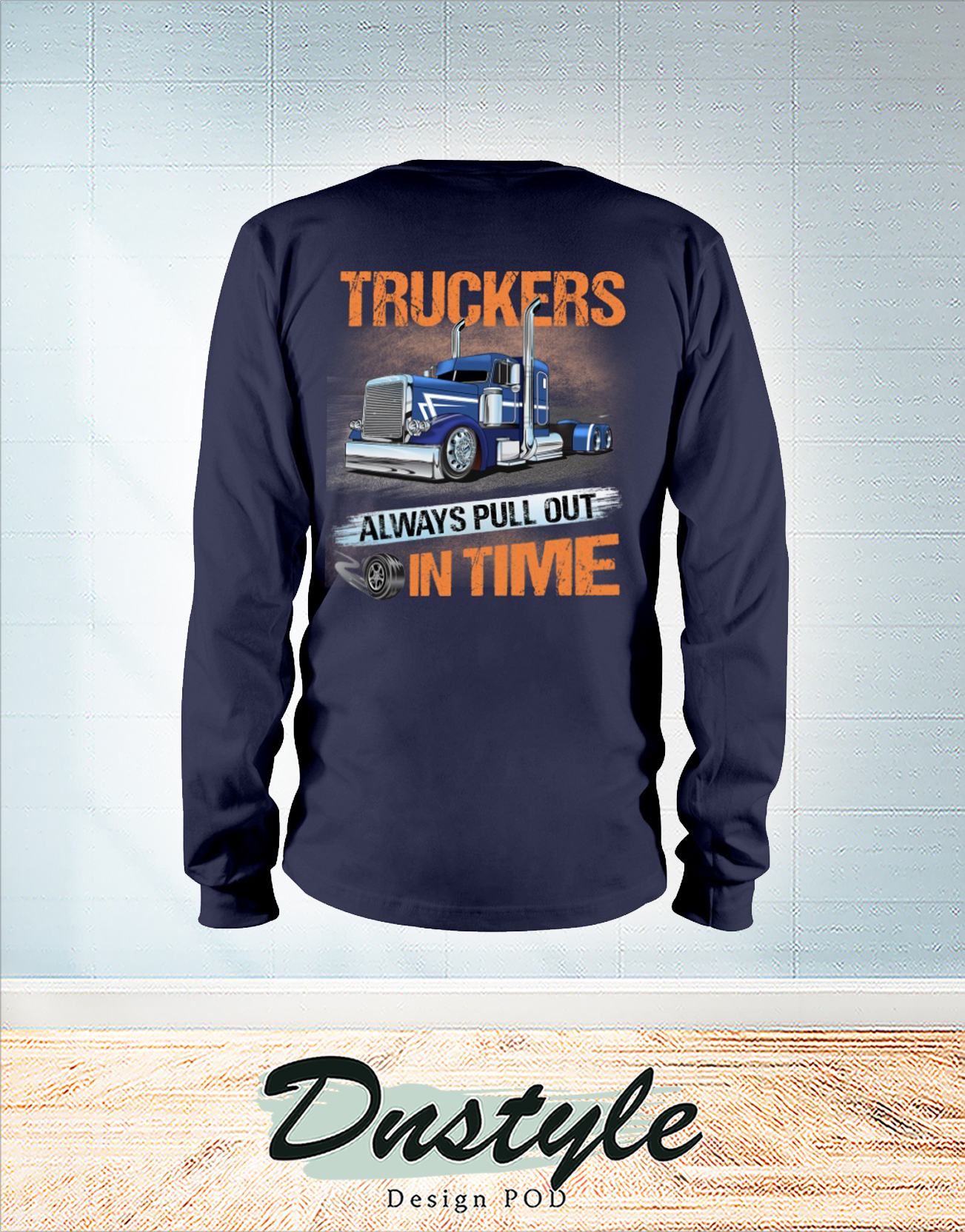Truckers always pull out in time long sleeve