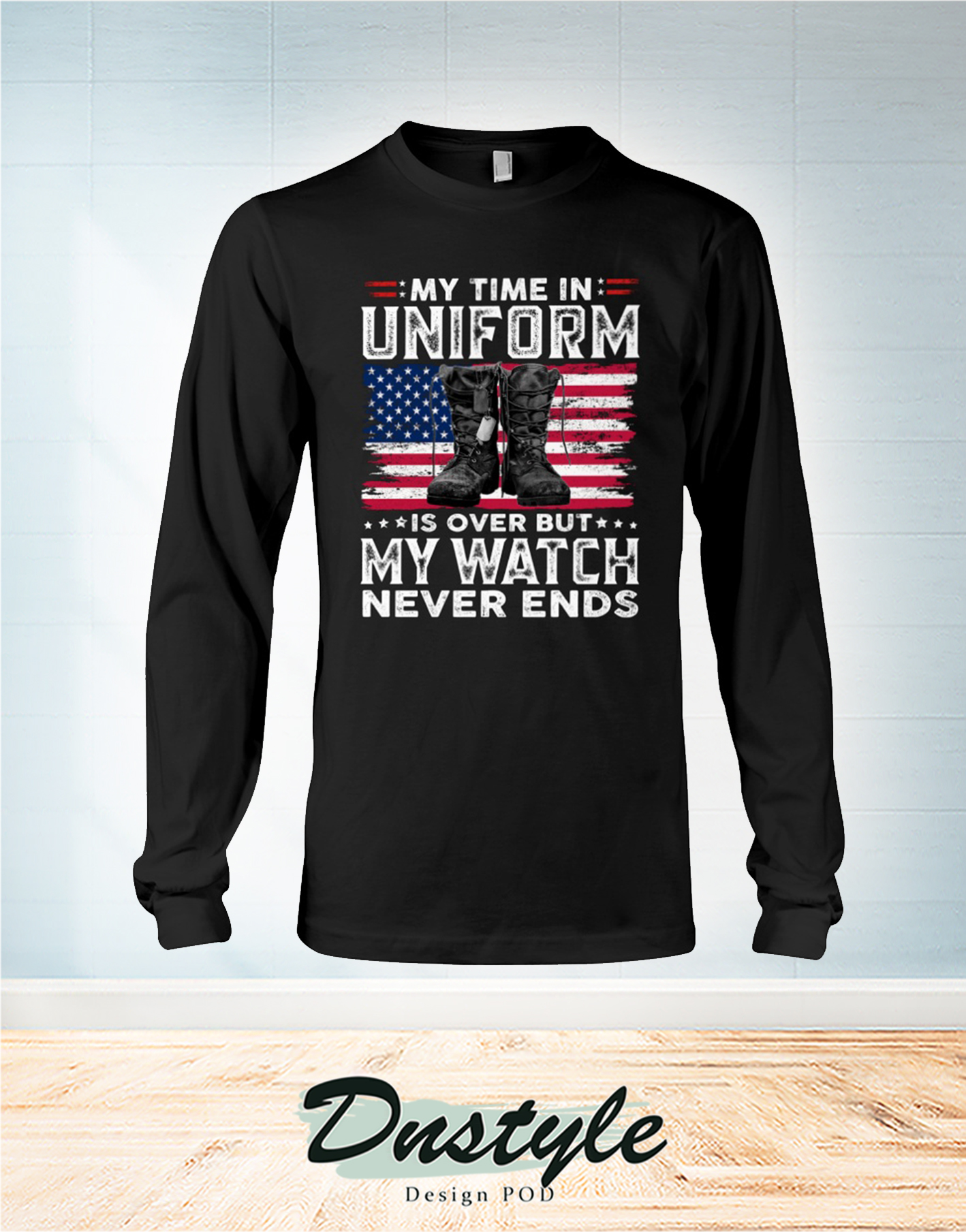 Veteran boots my time in uniform is over but my watch never ends long sleeve