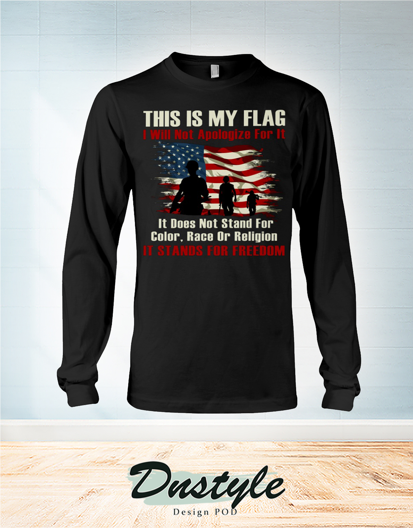 Veteran this is my flag I will not apologize for it long sleeve
