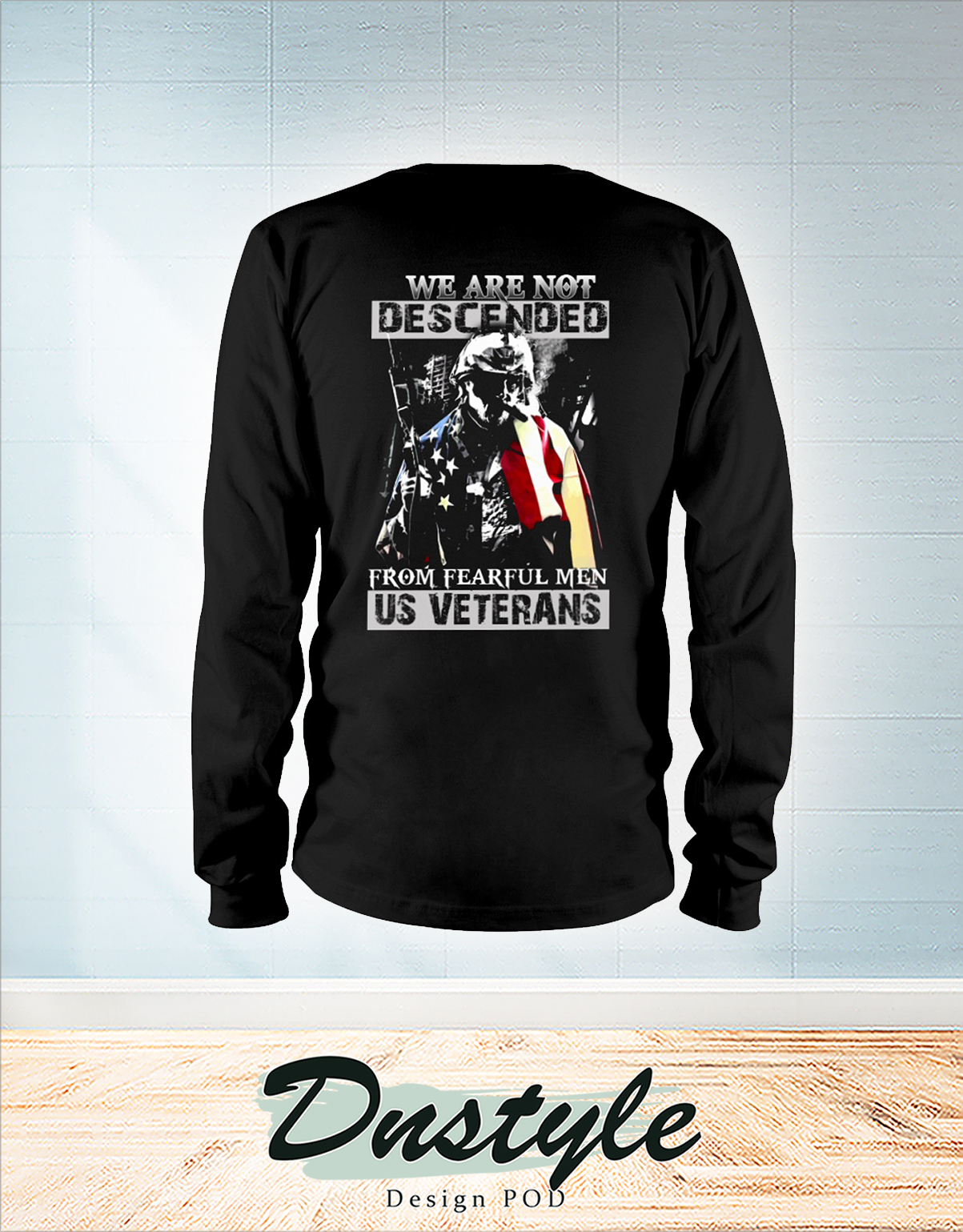 We are not descended from fearful men US veterans long sleeve