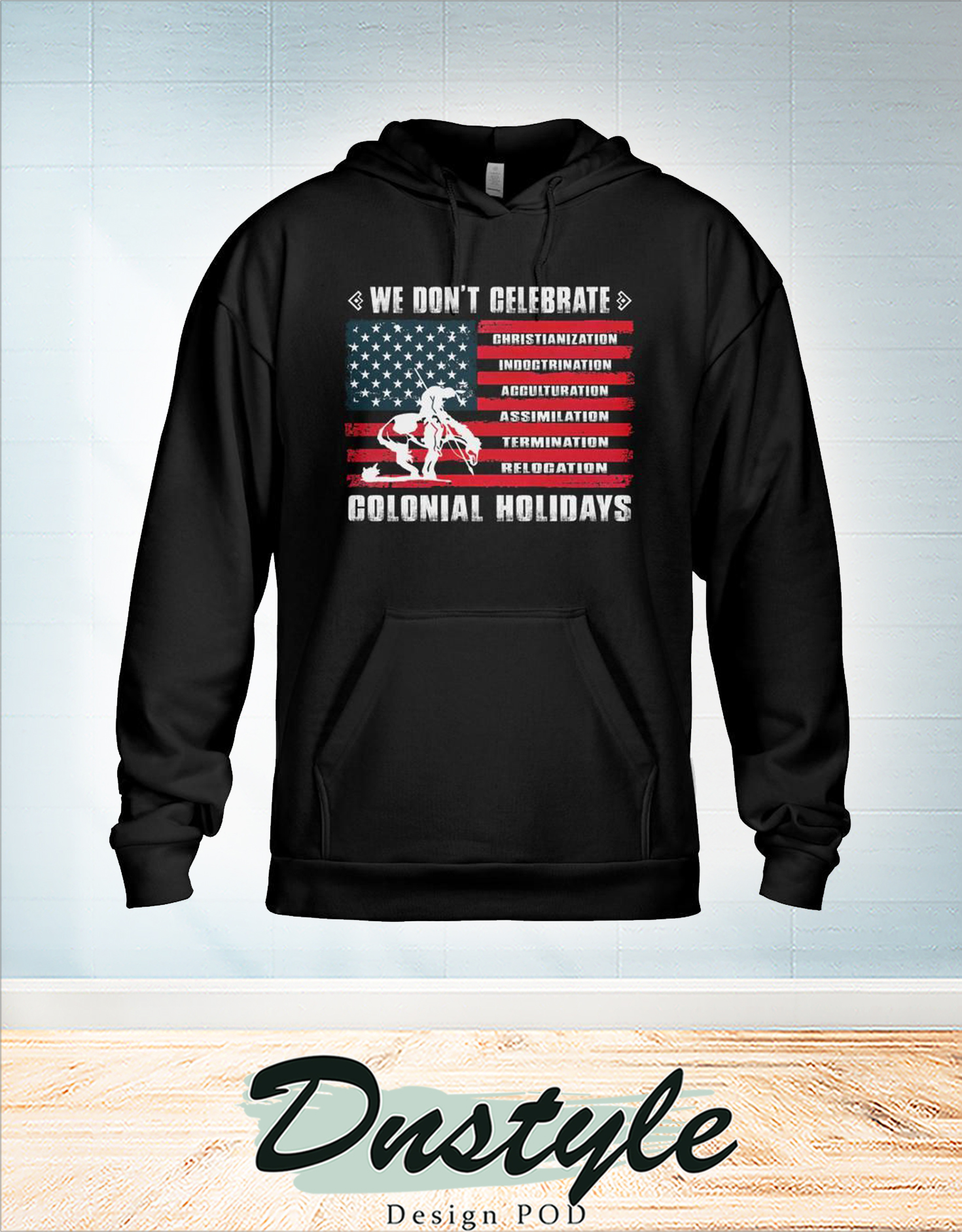 We don't celebrate colonial holidays hoodie