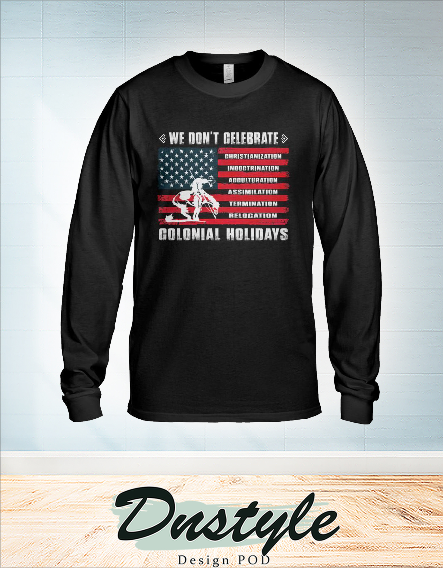 We don't celebrate colonial holidays long sleeve