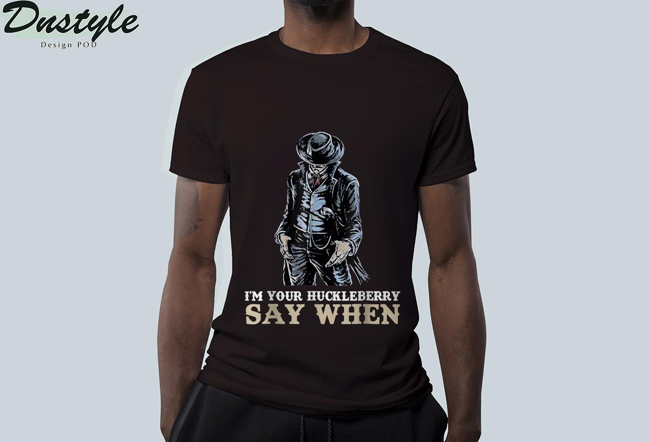 I'm Your Huckleberry Say When T-Shirt 1