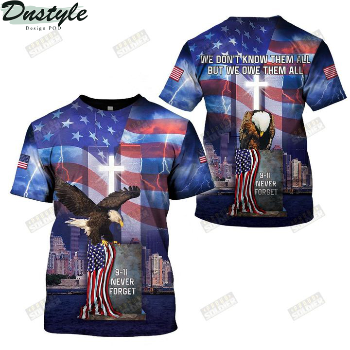 9 11 never forget we don't know them all but we own them all 3d all over printed shirt