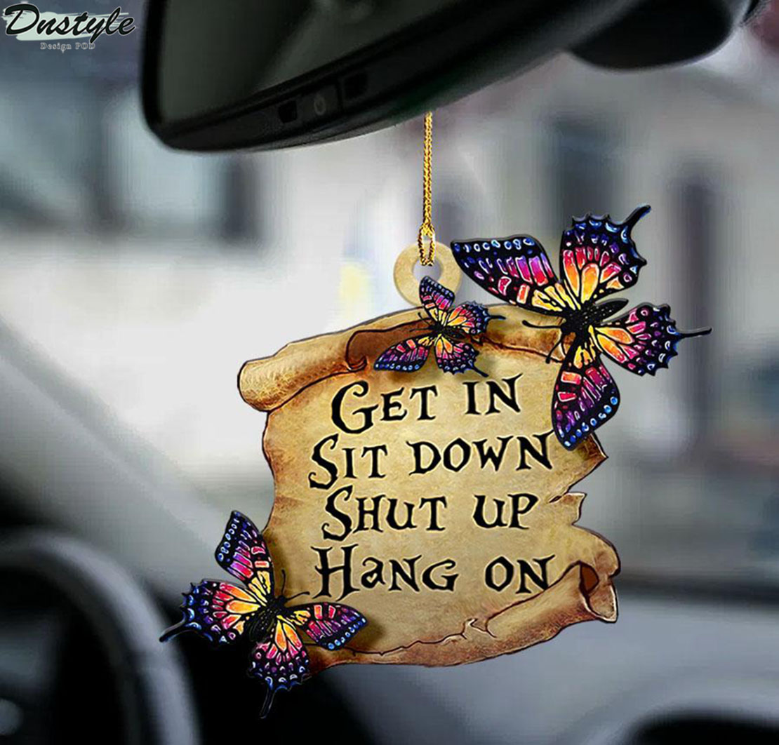 Butterfly get in sit down shut up hang on ornament 1