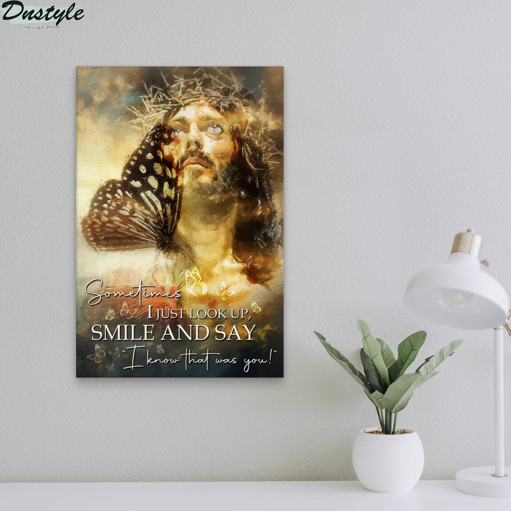 Butterfly jesus sometimes I just look up smile and say I know that was you poster 1