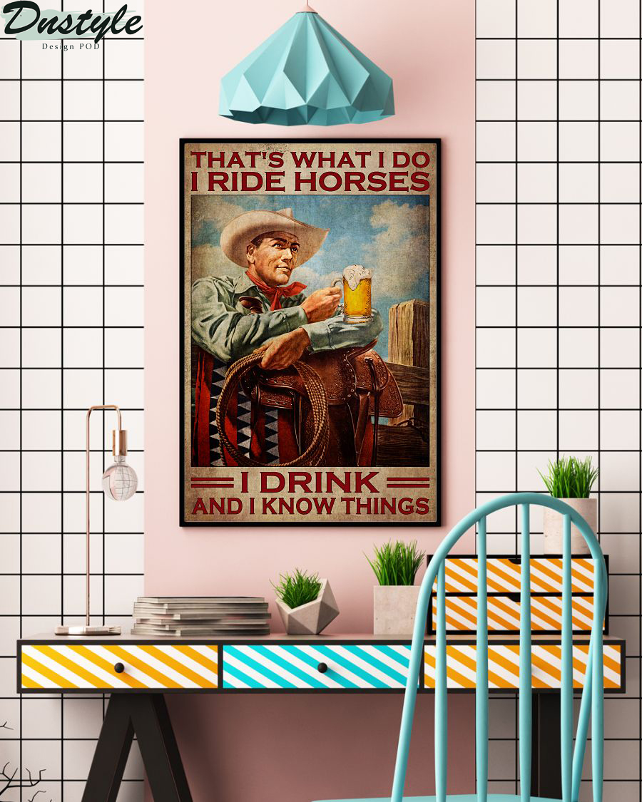 Cowboy that's what I do I ride horses I drink and I know things poster 1
