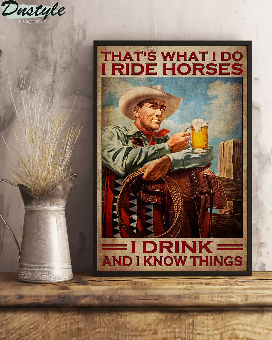 Cowboy that's what I do I ride horses I drink and I know things poster