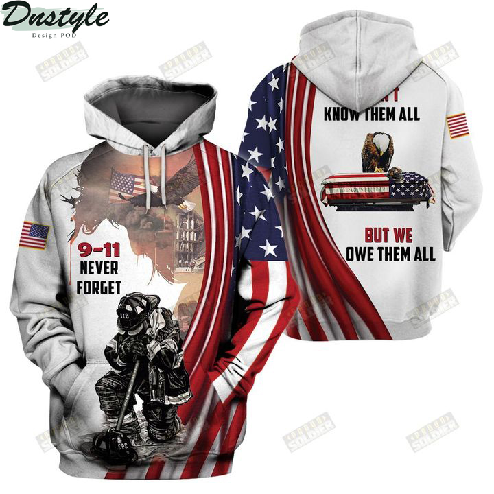 Firefighter 9 11 we don't know them all but we own them all 3d all over printed hoodie