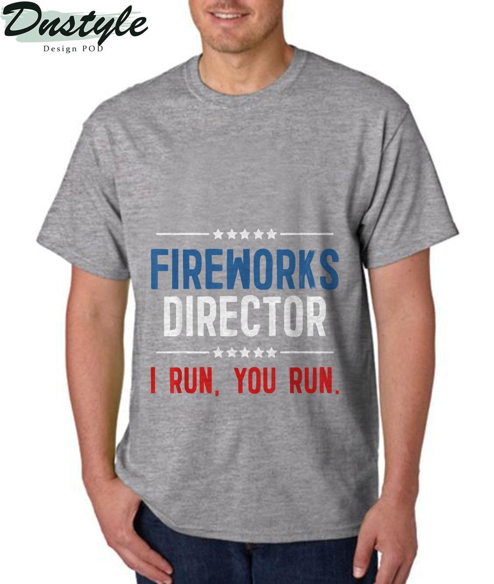 Fireworks Director I Run You Run USA Independence Day 4th of July T-Shirt 3