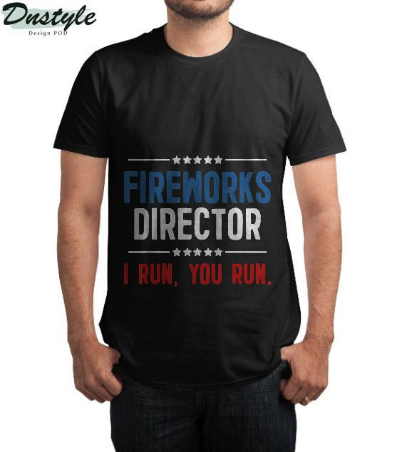 Fireworks Director I Run You Run USA Independence Day 4th of July T-Shirt