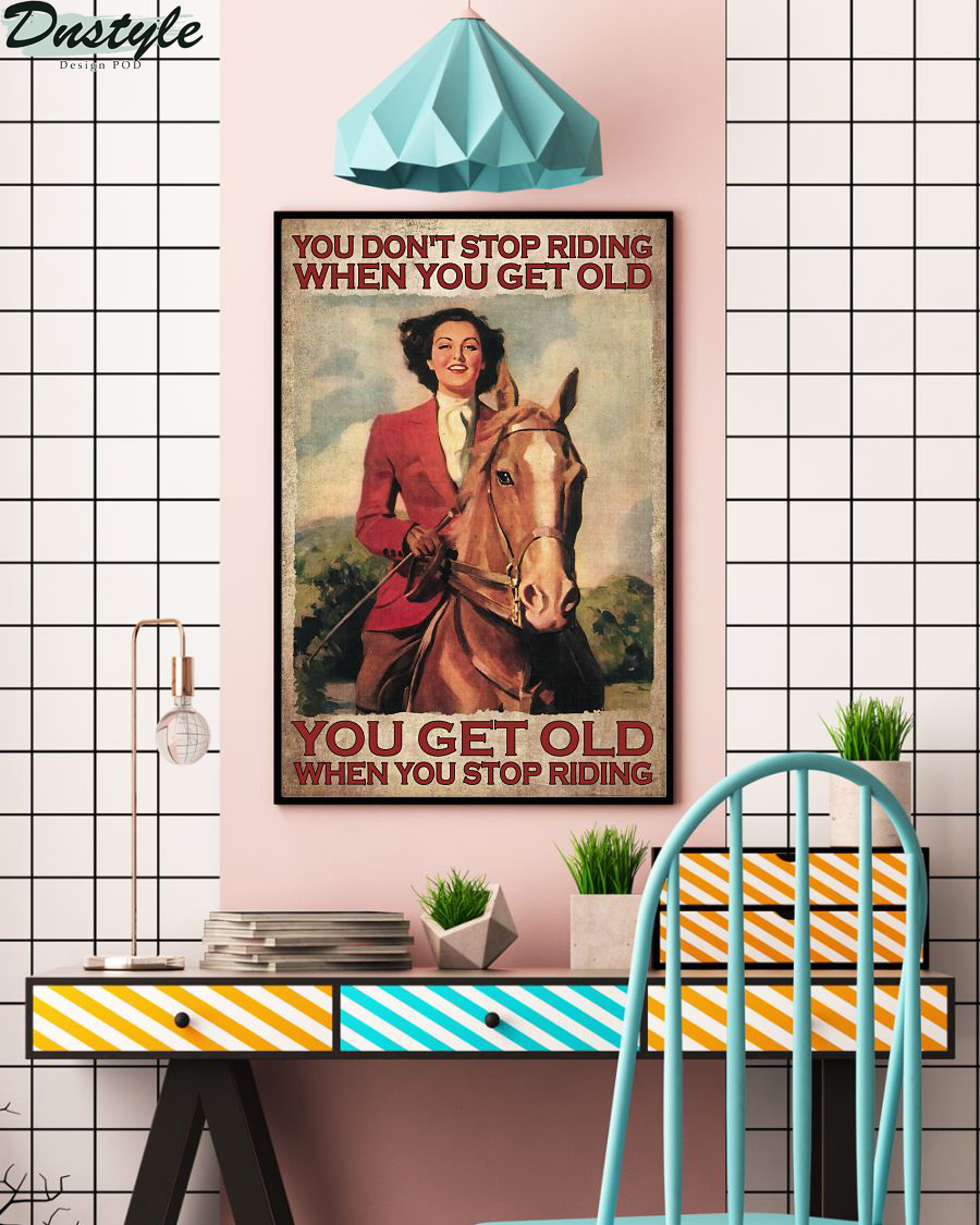 Horse girl you don't stop riding when you get old poster 2