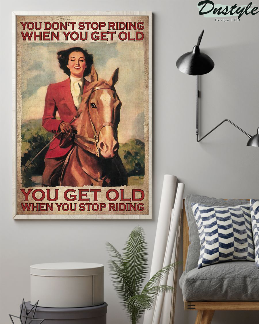 Horse girl you don't stop riding when you get old poster