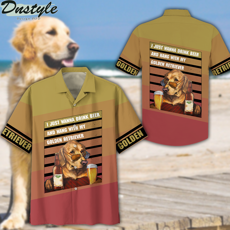 I just wanna drink beer and hang with my golden retriever hawaiian shirt