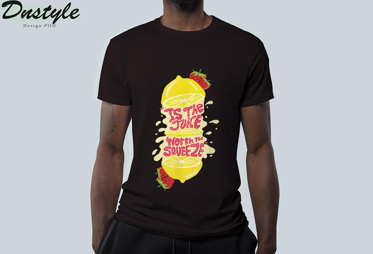 Juice worth the squeeze T-Shirt 1