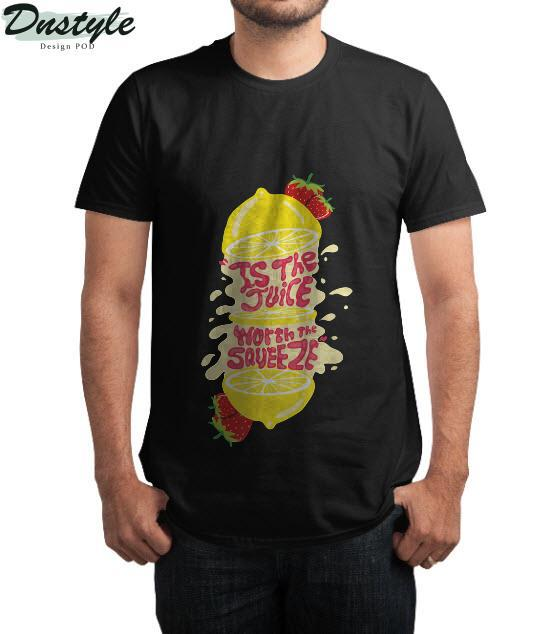 Juice worth the squeeze T-Shirt 3
