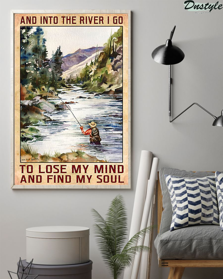 Man fishing and into the river I go to lose my mind and find my soul poster