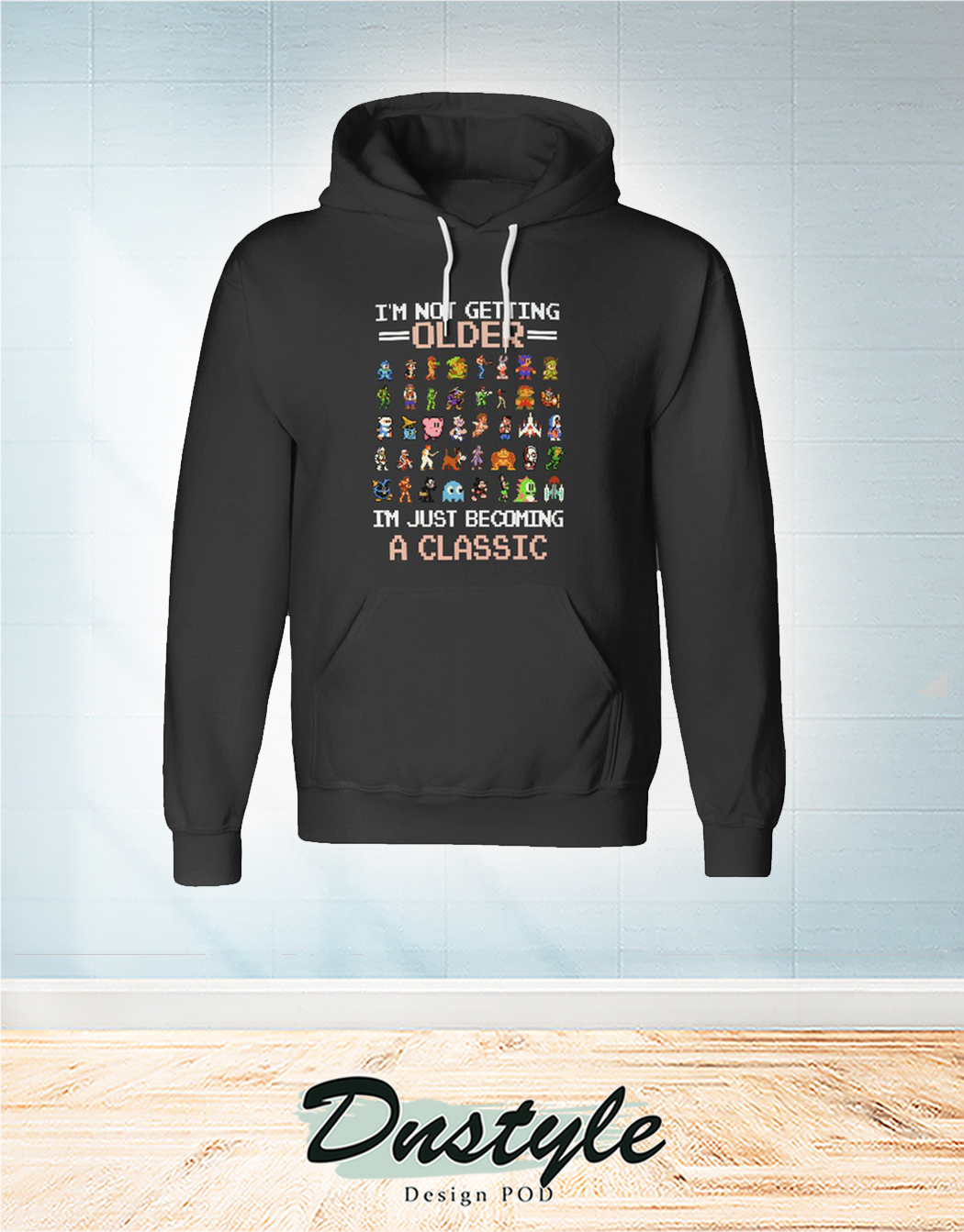 Nintendo entertainment system I'm not getting older I'm just becoming a classic hoodie