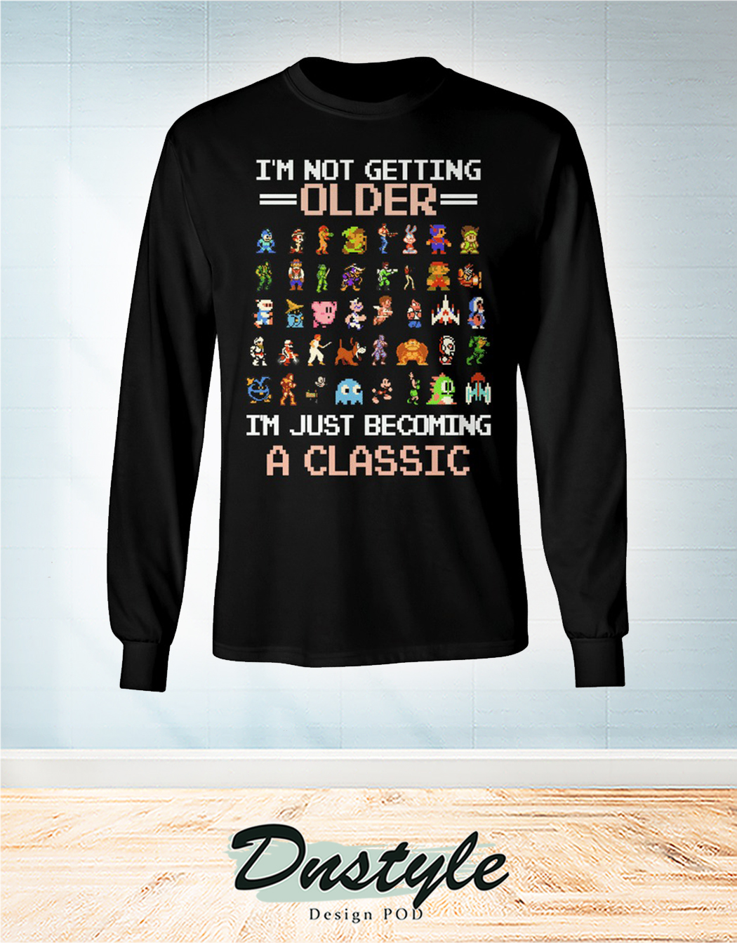 Nintendo entertainment system I'm not getting older I'm just becoming a classic long sleeve