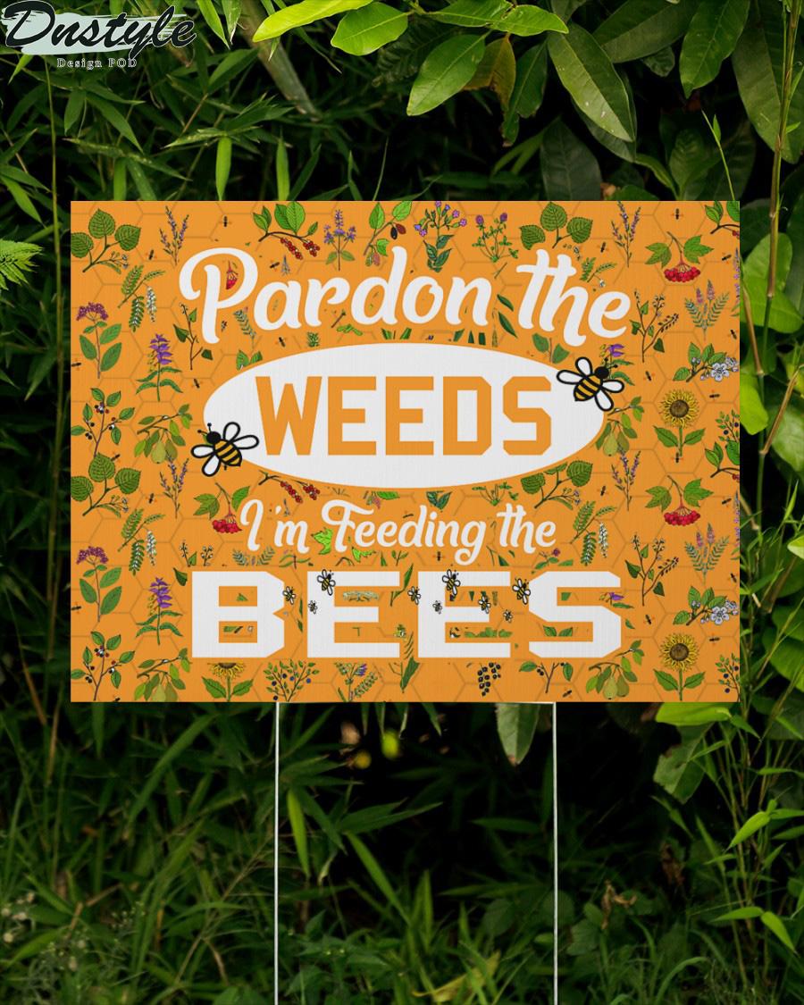 Pardon the Weeds I'm Feeding the Bees Yard Sign 1