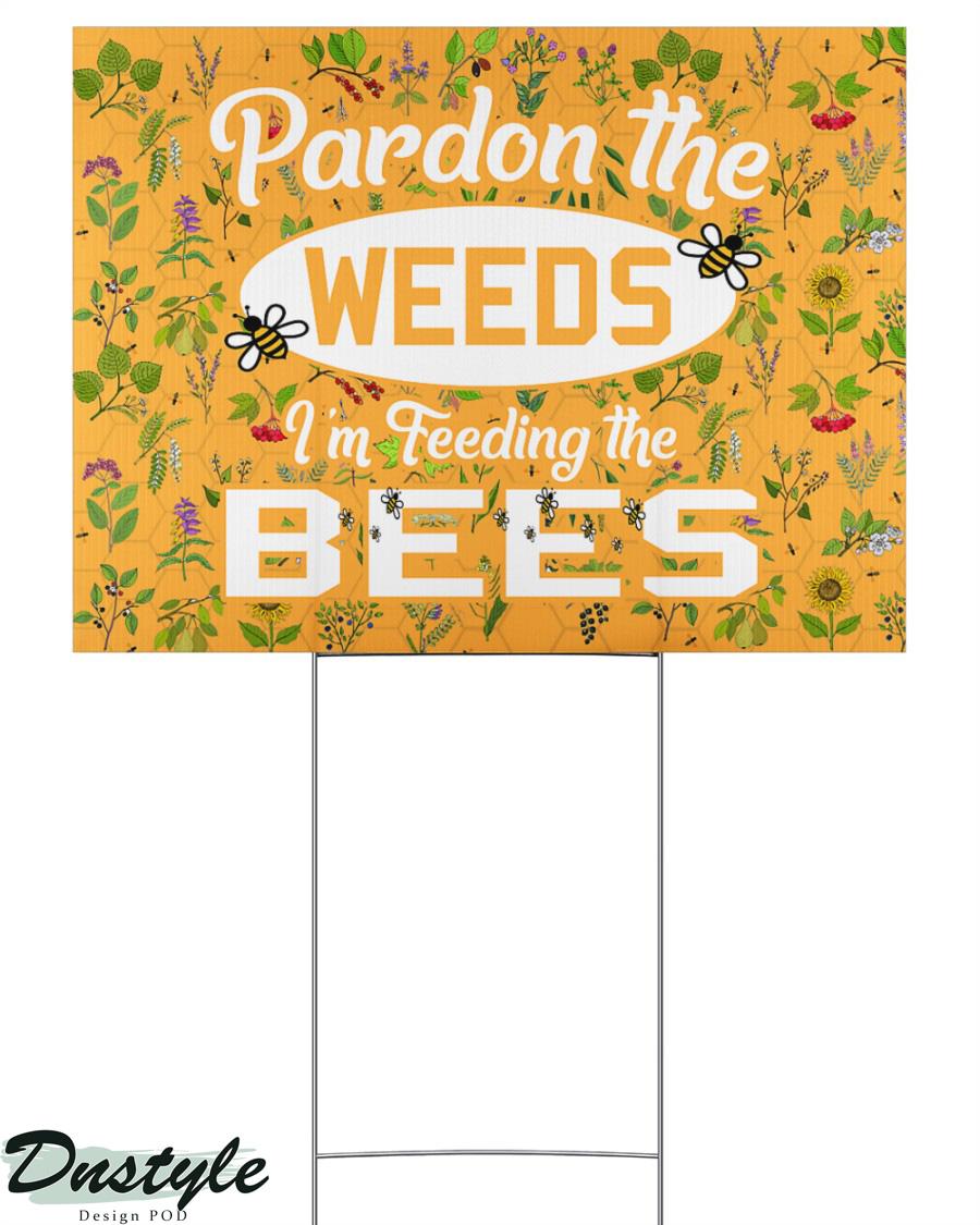 Pardon the Weeds I'm Feeding the Bees Yard Sign