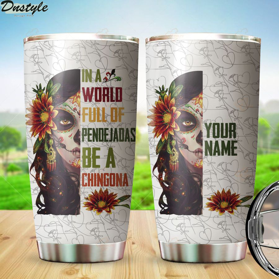 Personalized In A World Full Of Pendejadas Be A Chingona Custom Name Tumbler