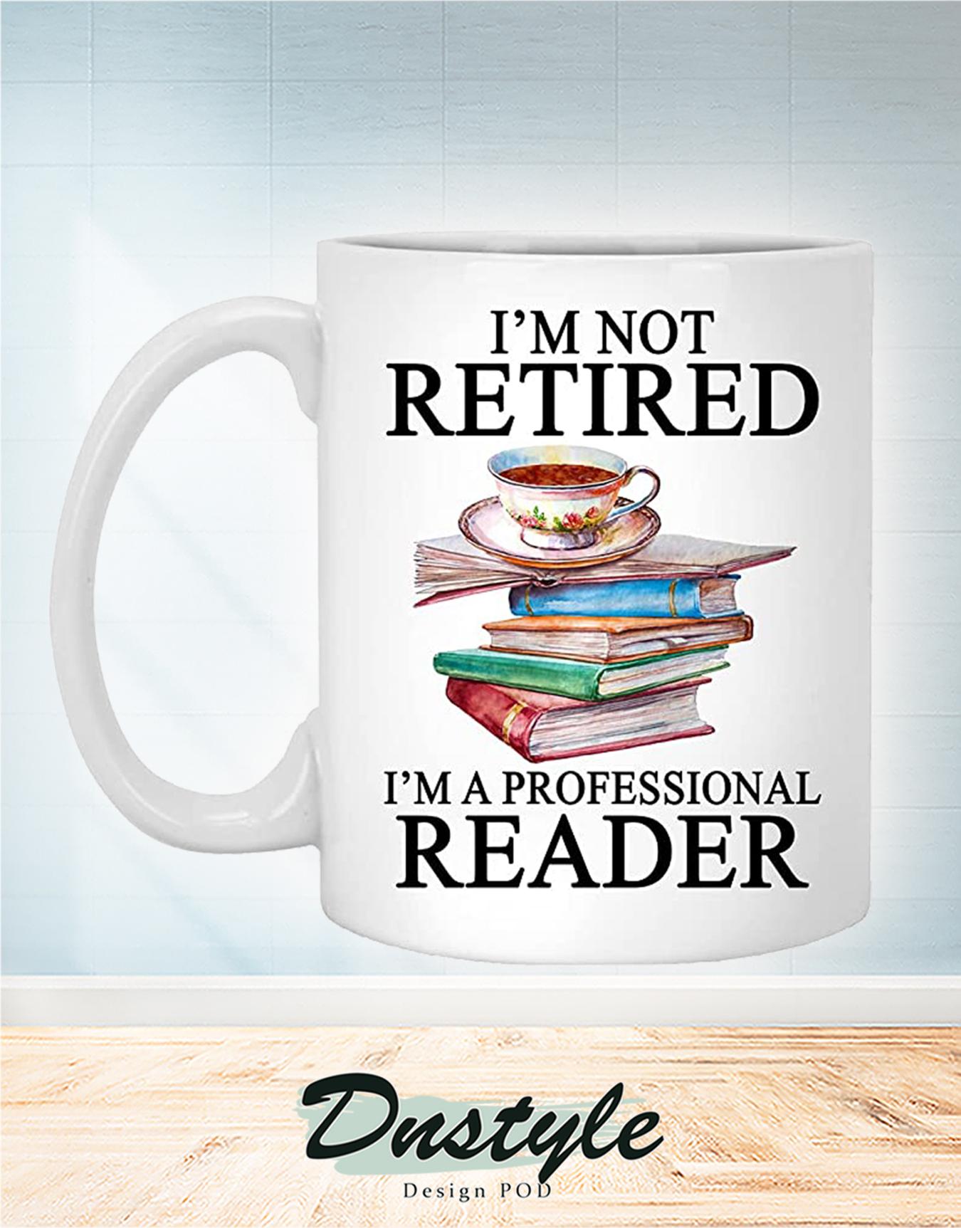 Reading books I'm not retired I'm a professional reader mug 1