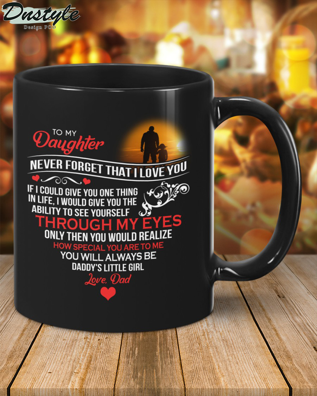 To my daughter never forget that I love you dad black mug 1