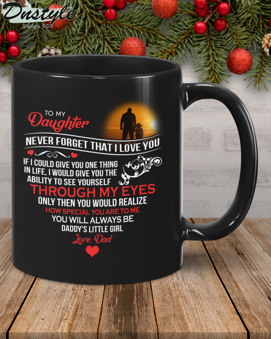 To my daughter never forget that I love you dad black mug 2