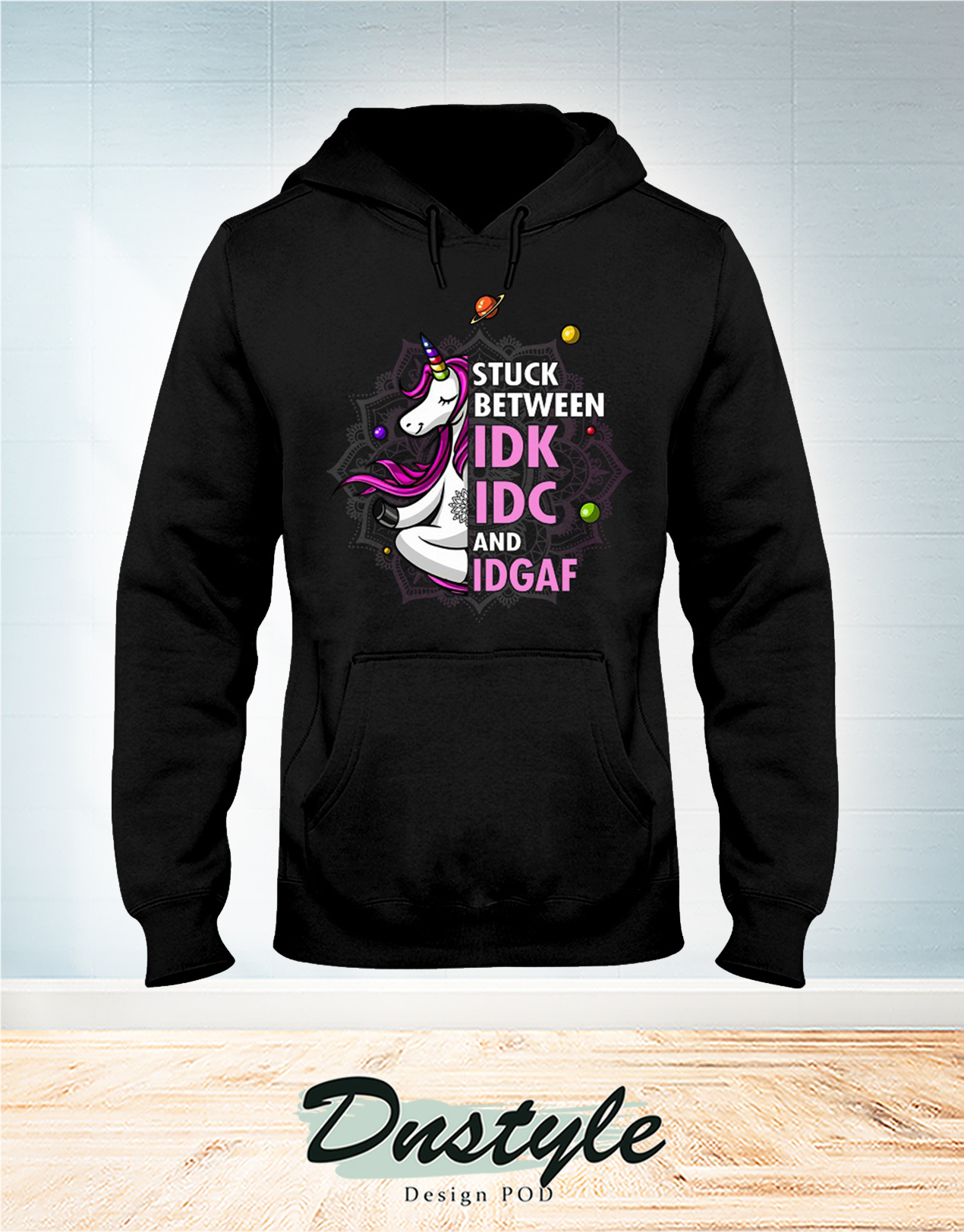Unicorns Stuck Between IDK IDC And IDGAF hoodie