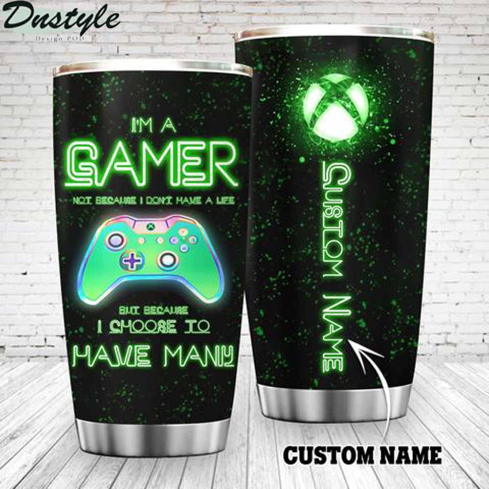 Xbox I'm A Gamer Not Because I Don't Have A Life Custom Name Tumbler