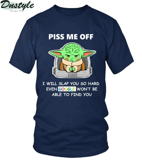 Baby yoda piss me off I will slap you so hard even google won't be able to find you shirt 2