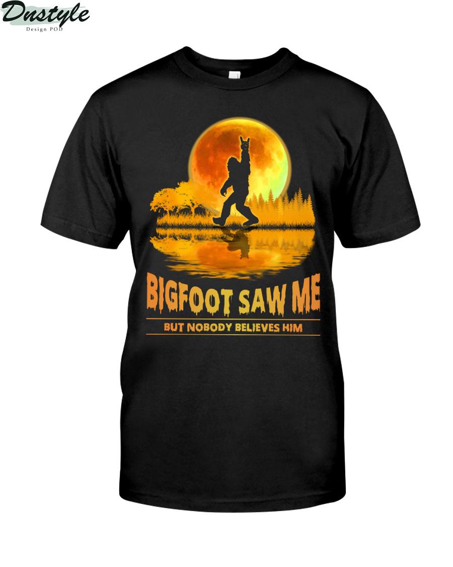 Bigfoot Saw Me But Nobody Believes Him Shirt