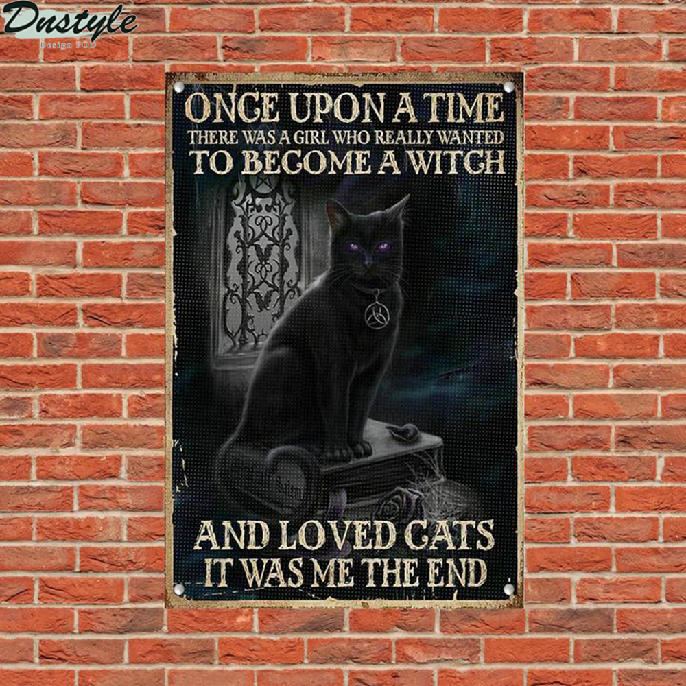 Black cat once upon a time there was a girl who really wanted to become a witch and loved cats metal sign