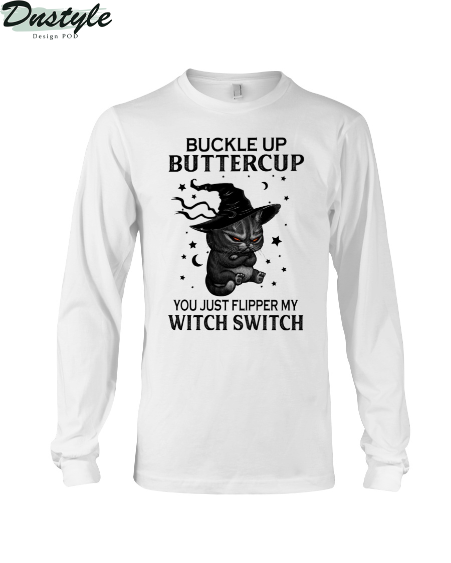 Black cat witch hat buckle up buttercup you just flipped my witch switch long sleeve