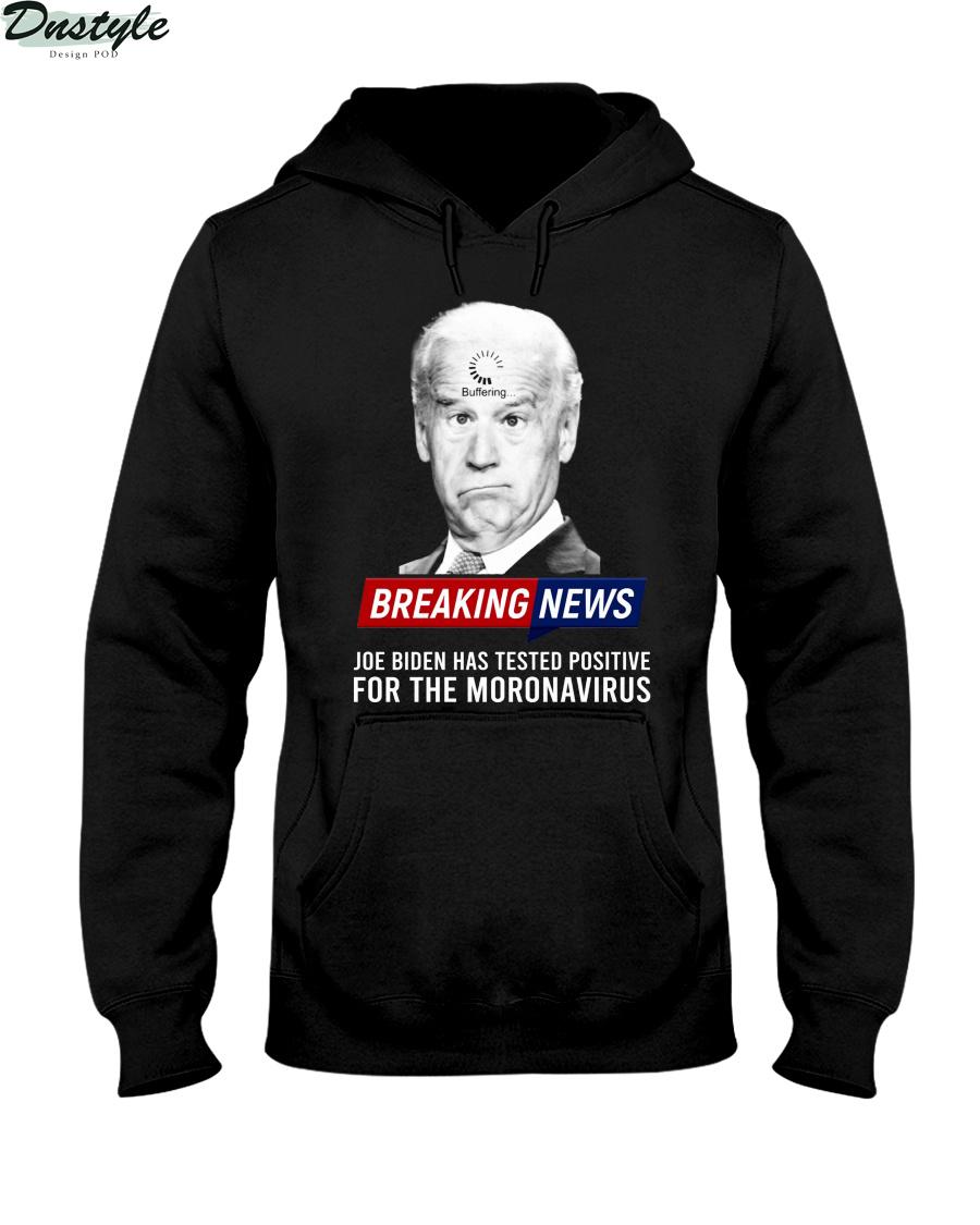 Breaking news Joe Biden has tested positive for the moronavirus hoodie