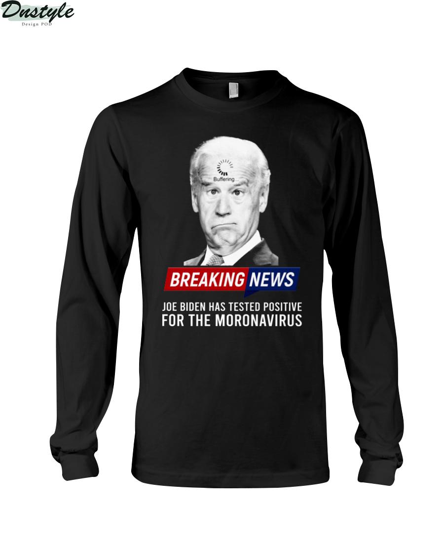Breaking news Joe Biden has tested positive for the moronavirus long sleeve