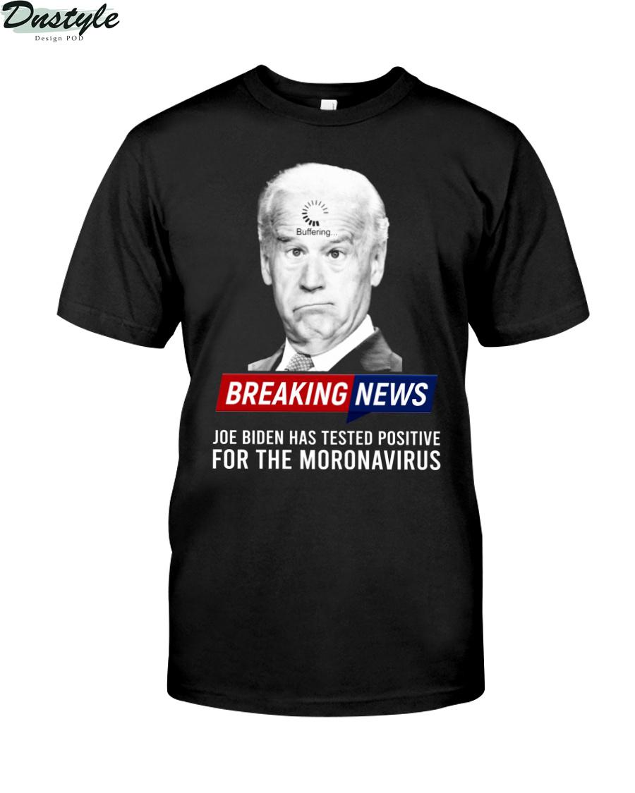 Breaking news Joe Biden has tested positive for the moronavirus shirt