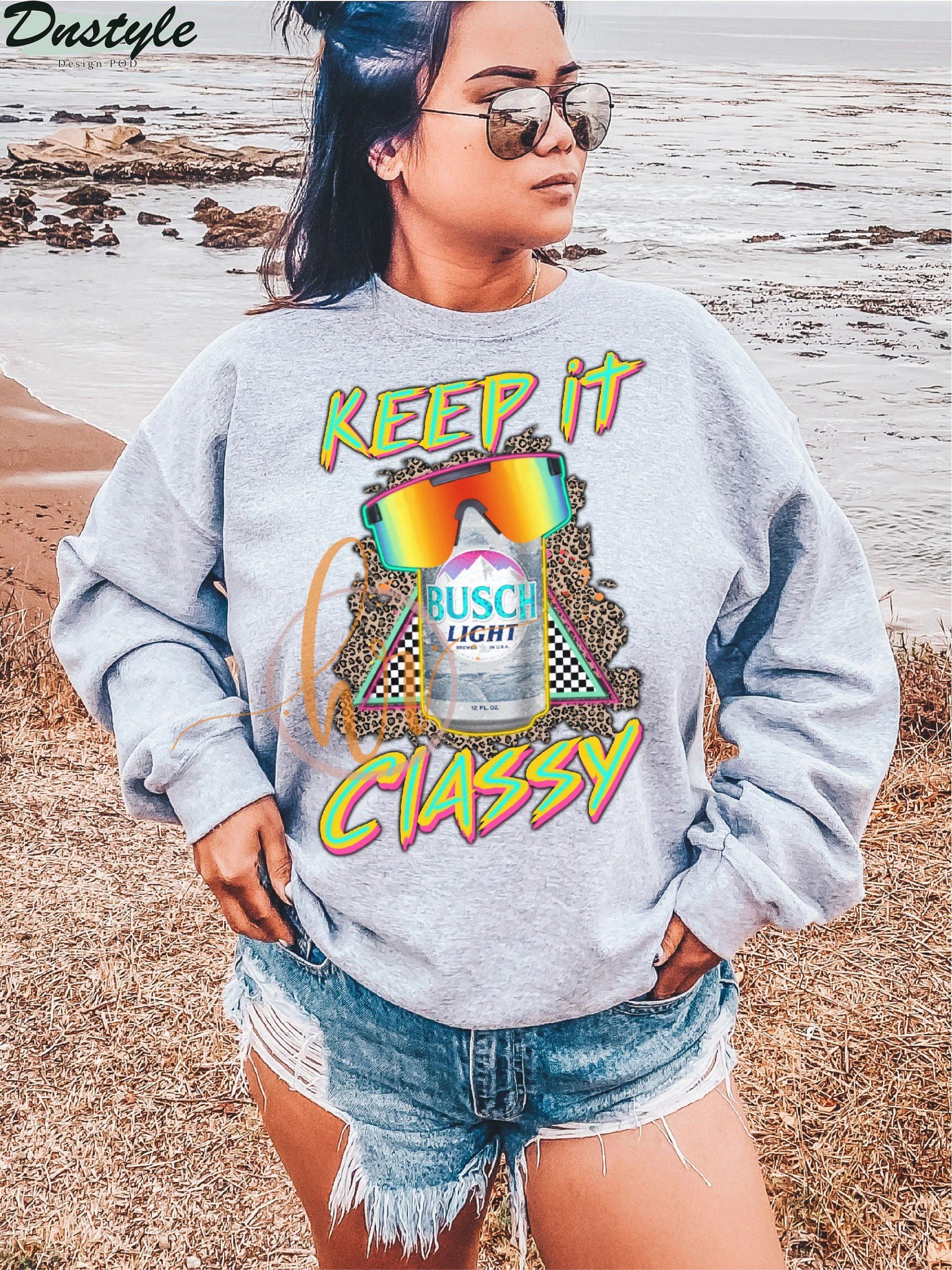 Busch light keep it classy sweatshirt