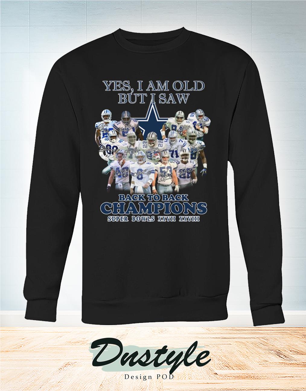 Dallas Cowboys yes I am old but I saw back to back Champions super bowls XXVII XXVIII sweatshirt