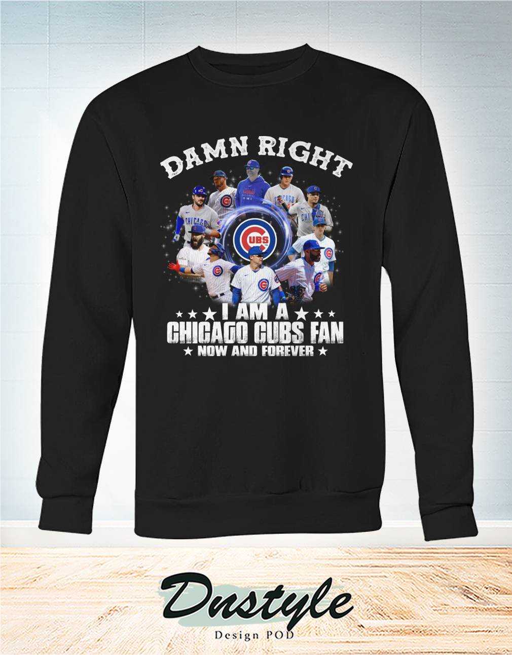 Damn right I am a Chicago cubs fan now and forever sweatshirt