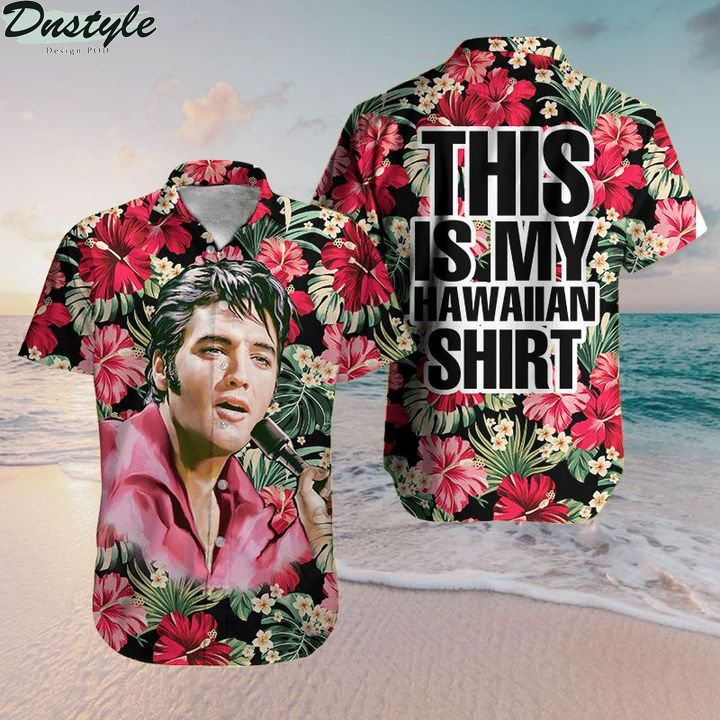 Elvis Presley this is my hawaiian shirt
