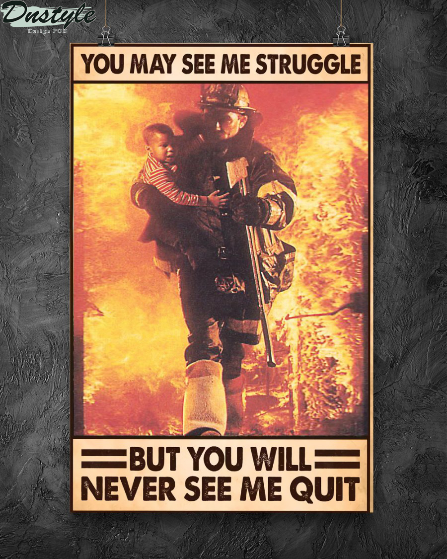 Firefighter you may see me struggle but you will never see me quit poster 1