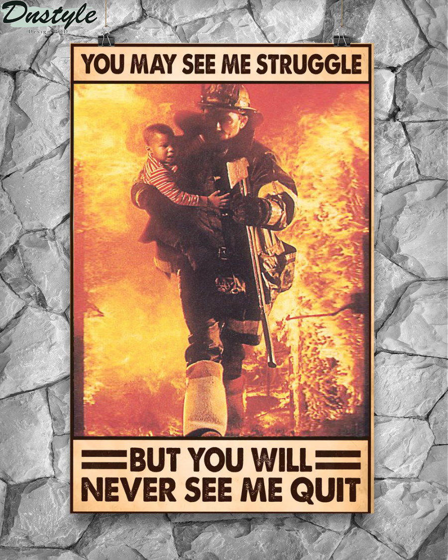 Firefighter you may see me struggle but you will never see me quit poster 2